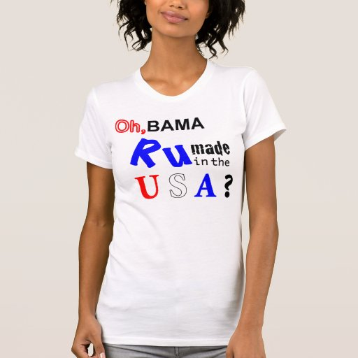 Oh,Bama Are You Made in the USA T-shirt