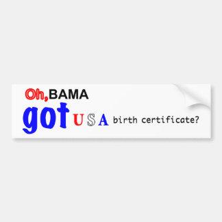 Oh,Bama Got USA Birth Certificate? Bumper Sticker