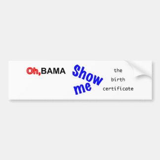 Oh,bama Show Me the Birth Certificate Bumper Sticker