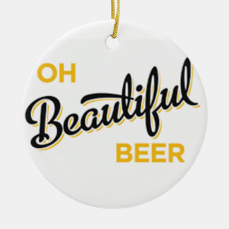 **OH BEAUTIFUL BEER** CHRISTMAS ORNAMENT