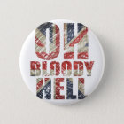 Oh Bloody Hell Pinback Button