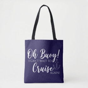 Oh Buoy! I Can't Wait to Cruise Tote Bag