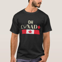 Oh Canada Funny Maple Leaf Flag Gift for Canadians T-Shirt