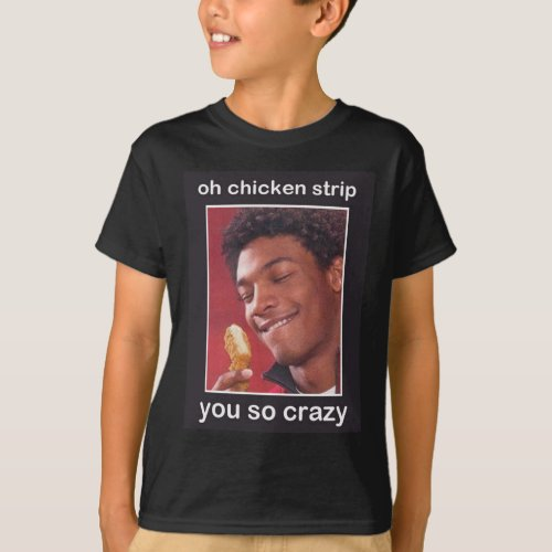 Oh Chicken Strip You So Crazy T_Shirt