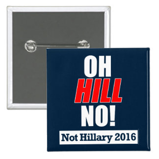 ¡Oh colina no! Anti-Hillary divertida Clinton 2016 Pin Cuadrado