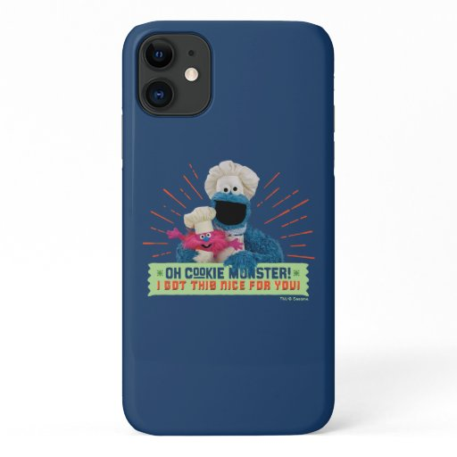 Oh Cookie Monster! I Got This Nice For You iPhone 11 Case