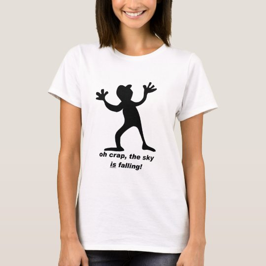 Oh crap, the sky is falling T-Shirt