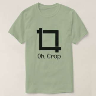 Oh Crop Funny Photo Editing T-Shirt
