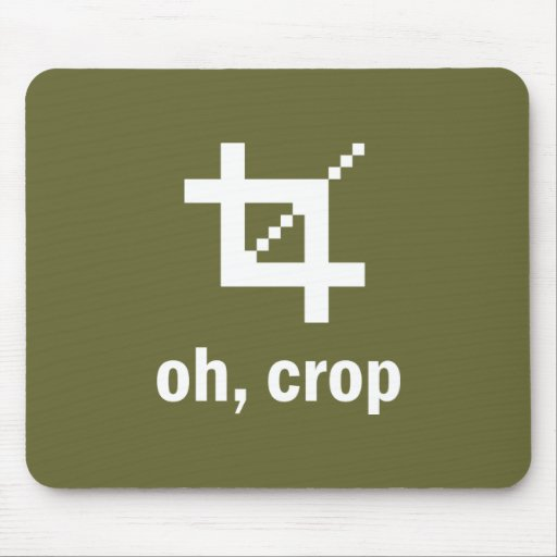 Oh, Crop! mouse pad