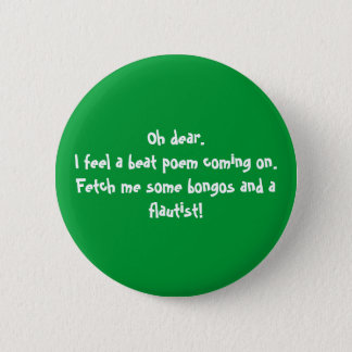 Oh dear.I feel a beat poem coming on.Fetch me s... Pinback Button