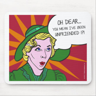 Oh Dear You Mean I've Been Unfriended? Pop Art Mouse Pad