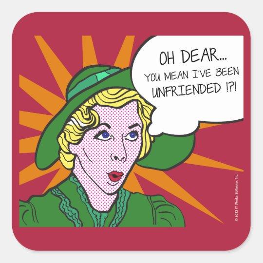 Oh Dear You Mean I've Been Unfriended? Pop Art Square Sticker