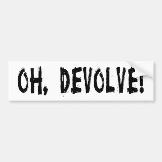 OH, DEVOLVE! BUMPER STICKER