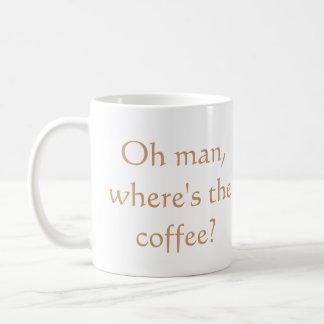 ¿Oh, dónde es el café? Taza Básica Blanca