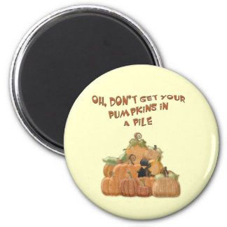 Oh, don't get your pumpkins in a pile. 2 inch round magnet