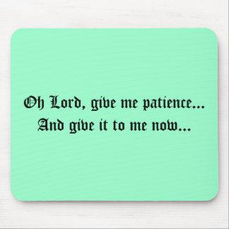 Oh el señor, me da paciencia… y le da yo n… alfombrilla de raton