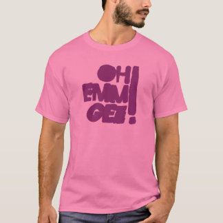 OH EMM GEE! T-Shirt