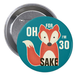 Oh, For Fox Sake I'm 30 Pinback Button