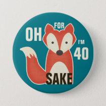 Oh, For Fox Sake I'm 40 Pinback Button