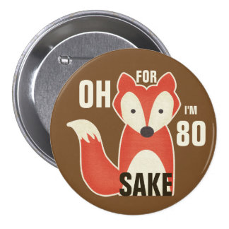 Oh, For Fox Sake I'm 80 Pinback Button