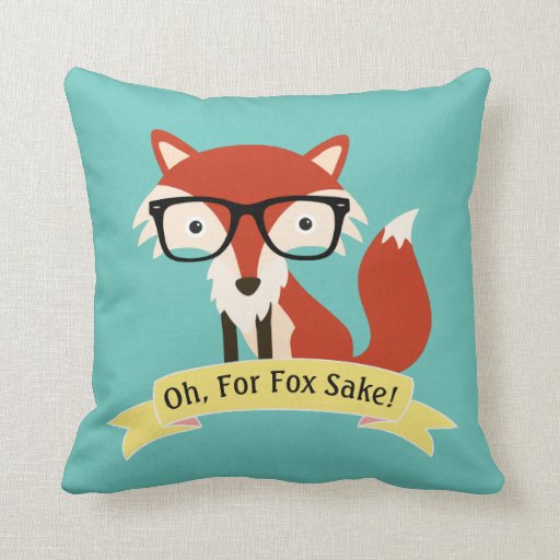 Oh For Fox Sake Throw Pillow Zazzle