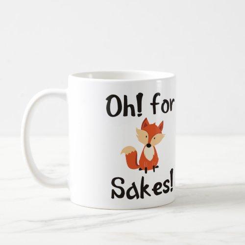 OH! FOR FOX SAKES! COFFEE MUG