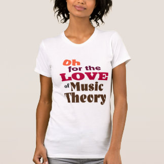 Oh For the Love of Music Theory Tee Shirts