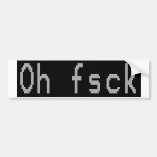 Oh Fsck (Bumper) Bumper Sticker