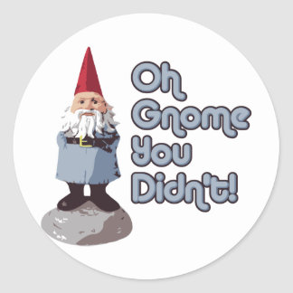 Oh Gnome You Didn't! Classic Round Sticker