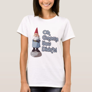 Oh Gnome You Didn't! T-Shirt