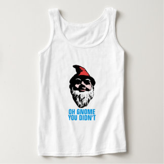 Oh Gnome You Didn't Tank Top