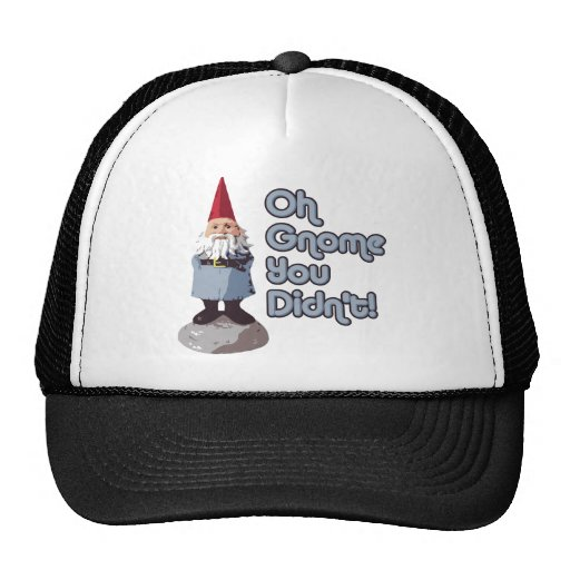 Oh Gnome You Didn't! Trucker Hat