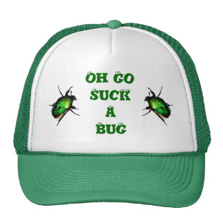 Oh go suck a bug hat