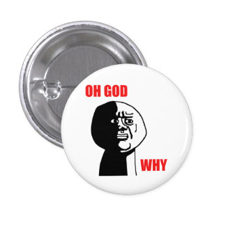 Oh God Why Guy Rage Face Meme Pinback Button