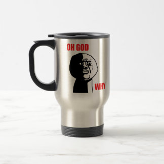 OH GOD WHY COFFEE MUG