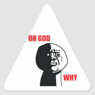 Oh God Why - Triangle Stickers