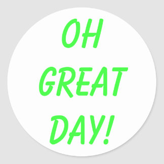 OH GREAT DAY! CLASSIC ROUND STICKER