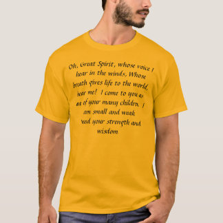 Oh, Great Spirit, whose voice I hear in the win... T-Shirt