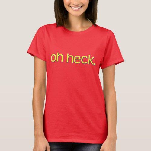 oh heck T_Shirt
