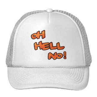 Oh Hell No!...Hat