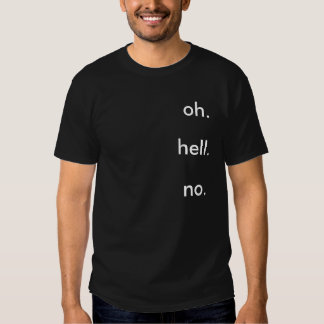 oh. hell. no. shirt