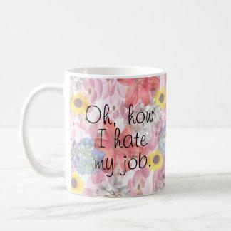 Oh, how I hate my job mug