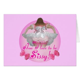 Oh how I love to be sissy card