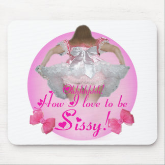 Oh how I love to be sissy Mouse Pad
