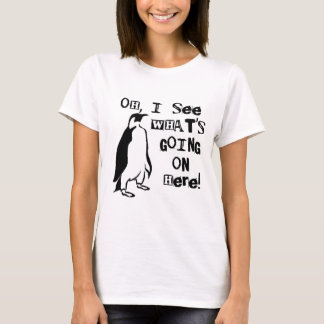 Oh, I See What's Going On  Here T-Shirt