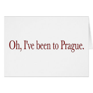 Oh I'Ve Been To Prague Card