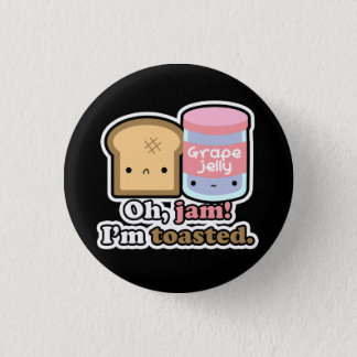 Oh, jam! I'm toasted. (Black) Button