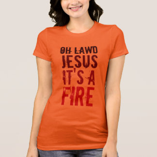Oh Lawd Jesus It's A Fire! Ladies T-Shirts