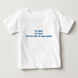 oh liquer can't you make me drunk quicker baby T-Shirt