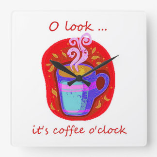 Oh Look it's Coffee O'Clock Fun Quote Square Wall Clock